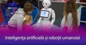 Inteligenta artificiala si robotii umanoizi